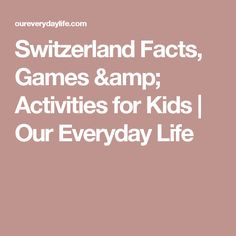 Switzerland Facts, Games & Activities for Kids | Our Everyday Life