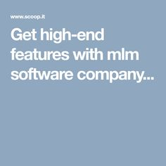 Get high-end features with mlm software company...