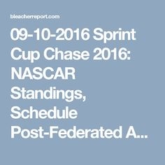 09-10-2016  Sprint Cup Chase 2016: NASCAR Standings, Schedule Post-Federated Auto Parts 400 | Bleacher Report