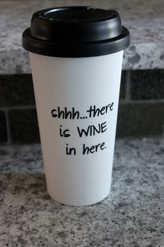 Coffee mug tumbler Shhh..there is wine in here.  16 oz Wine, tea glass, funny gift