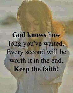 God knows how long you've waited. Every second will be worth it in the end. Keep the faith. Bible Verses Quotes, Encouragement Quotes, Faith Quotes, Prayer Scriptures, Faith Prayer, Keep The Faith, Faith Hope Love, Religious Quotes, Spiritual Quotes