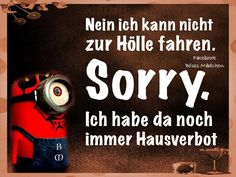 ich kann nicht zur Hölle fahren sorry ich habe da noch immer Hausverbot Minions 1, Cute Minions, Minions Quotes, My Minion, Haha Funny, Funny Jokes, Lol, Funny Images, Funny Pictures