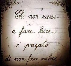 Luci ed ombre Inspirational Phrases, Meaningful Quotes, Inspiring Quotes, Words Quotes, Me Quotes, Sayings, Italian Quotes, Feelings Words, Sarcasm Humor