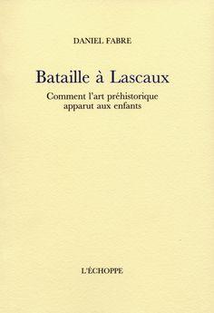 Daniel Fabre, Bataille à Lascaux. Comment l'art préhistorique apparut aux…