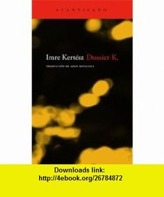 Dossier K. (Spanish Edition) (9788496834118) Imre Kertesz , ISBN-10: 8496834115  , ISBN-13: 978-8496834118 ,  , tutorials , pdf , ebook , torrent , downloads , rapidshare , filesonic , hotfile , megaupload , fileserve