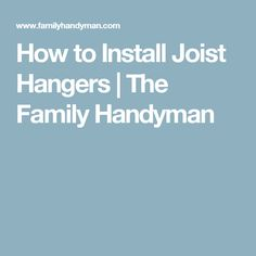 How to Install Joist Hangers | The Family Handyman
