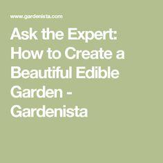 Ask the Expert: How to Create a Beautiful Edible Garden - Gardenista