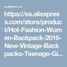 https://es.aliexpress.com/store/product/Hot-Fashion-Women-Backpack-2016-New-Vintage-Backpacks-Teenage-Girls-Casual-School-Campus-Package-Travel-Backpack/2679015_32766773060.html