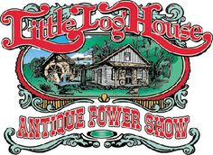 Little Log House Antique Power Show last wknd in July in Hastings