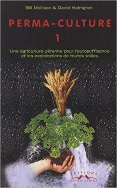 Amazon.fr - Perma-culture, tome 1 - Bill Mollison, David Holmgren - Livres