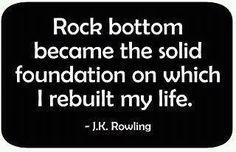 HItting the bottom helps you bounce back up.