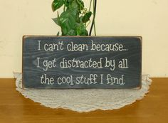 "Primitive ""I can't clean because I get distracted by all the cool stuff I find""  funny sign by CCWD, $9.99"