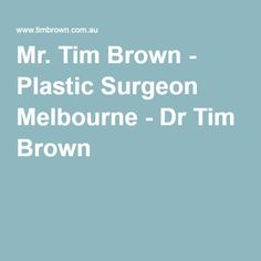 Mr. Tim Brown - Plastic Surgeon Melbourne - Dr Tim Brown