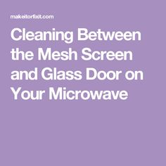 This is a step-by-step tutorial on how to clean between the mesh screen and glass door on your microwave. Mesh Screen, Keep It Cleaner, Glass Door, Cleaning Hacks, Microwave, Doors, Organization, Getting Organized, Microwave Oven