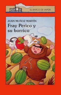 Fray Perico y su borrico -Juan Miñoz Martín.   De mis libros de la infancia uno de los más entretenidos. Super divertidisimo.