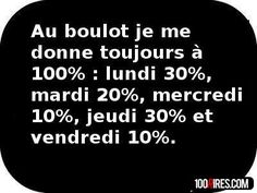 At work I always give 100%: 30% on Monday, 20% on Tuesday, 10% on Wednesday, 30% on Thursday, and 10% on Friday