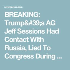BREAKING: Trump's AG Jeff Sessions Had Contact With Russia, Lied To Congress During Confirmation