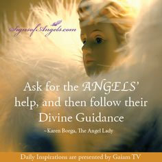 Ask for the Angels' help, and then follow the Divine Guidance ~Karen Borga, The Angel Lady