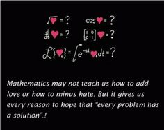 Mathematics May Not Teach Us How To Add Love…