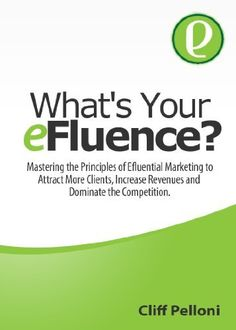 What's Your Efluence? Using the Principles of Efluential Marketing to Attract More Customers, Increase Revenues and Dominate the Competition by Cliff Pelloni, http://www.amazon.co.uk/gp/product/B00AVA3CAY/ref=cm_sw_r_pi_alp_nQWbrb0NDXW00