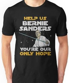 HELP US BERNIE SANDERS YOU'RE OUR ONLY HOPE Unisex T-Shirt