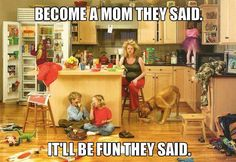 Become A Mom They Said. It'll Be Fun They Said.