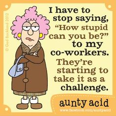 Aunty Acid How stupid can you be Funny