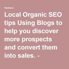 Local Organic SEO tips Using Blogs to help you discover more prospects and convert them into sales. - Rankaroo
