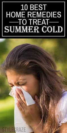 10 Best Home Remedies To Treat Summer Cold