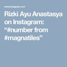 "Rizki Ayu Anastasya on Instagram: ""#number from #magnatiles"""