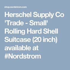 Herschel Supply Co 'Trade - Small' Rolling Hard Shell Suitcase (20 inch) available at #Nordstrom