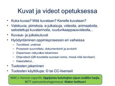 Kuvat ja videot opetuksessa • Kuka kuvaa? Mitä kuvataan? Kenelle kuvataan? • Valokuvia, piirroksia, e-julkaisuja, videoita...