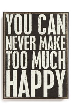 You can never make too much happy.