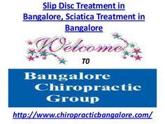 Slip Disc Treatment in Bangalore, Sciatica Treatment in Bangalore by Chiropratic Bangalore, via Slideshare