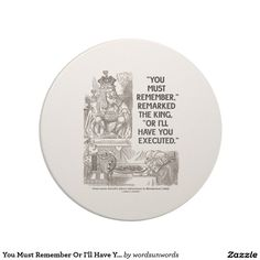 You Must Remember Or I'll Have You Executed King Beverage Coaster #wonderland #youmustremember #orillhaveyouexecuted #king #wonderlandfun #johntenniel #lewiscarroll #funny #humor #executed #executioner #geek #wordsandunwords Here's a coaster that will be appreciated by any Wonderland fan with a warped sense of humor!