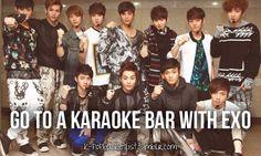 We would frickin' rock! No really,  EXO + me + karaoke = MAGIC xD