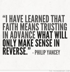 Faith makes a fool of what makes sense