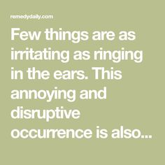 Few things are as irritating as ringing in the ears. This annoying and disruptive occurrence is also known by its medical moniker: tinnitus.