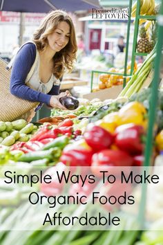 Simple Ways To Make Organic Foods Affordable - Eating organic does not have to break the bank. Here are some ways to make it affordable.