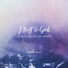 I praise God for what he has promised. I trust in God, so why should I be afraid? What can mere mortals do to me?