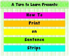 How to Print on Sentence Strips!!!