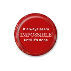 It always seem impossible until it's done- 3.2cm Pin Badge or 5.8cm Pin Badge or Magnet. Thought-provoking. Poignant. Inspiring. by ButtonPlush on Etsy
