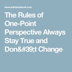 The Rules of One-Point Perspective Always Stay True and Don't Change