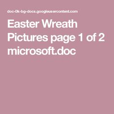 Easter Wreath Pictures page 1 of 2 microsoft.doc Easter Activities For Preschool, Sunday School Crafts, Kids Church, Easter Wreaths, Microsoft, Pictures, Lent, Easter Ideas, School Ideas