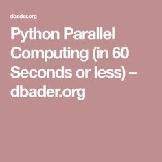 Python Parallel Computing (in 60 Seconds or less) – dbader.org