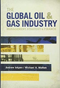 The Global Oil and Gas Industry : Management, Strategy, and Finance by Andrew C. Inkpen and Michael H. Moffett Hardcover) for sale online Gas Pipeline, Oil And Gas, Good Books, Finance, Engineering, This Book, Management, Industrial, Science