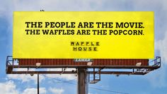 Waffle House, the best show in town.  Google Image Result for http://payload36.cargocollective.com/1/2/92158/3021184/Waffle_Billboard1_905.jpg