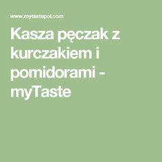 Kasza pęczak z kurczakiem i pomidorami - myTaste