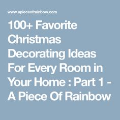 100+ Favorite Christmas Decorating Ideas For Every Room in Your Home : Part 1 - A Piece Of Rainbow