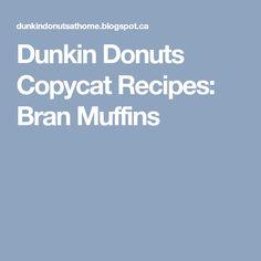 Dunkin Donuts Copycat Recipes: Bran Muffins